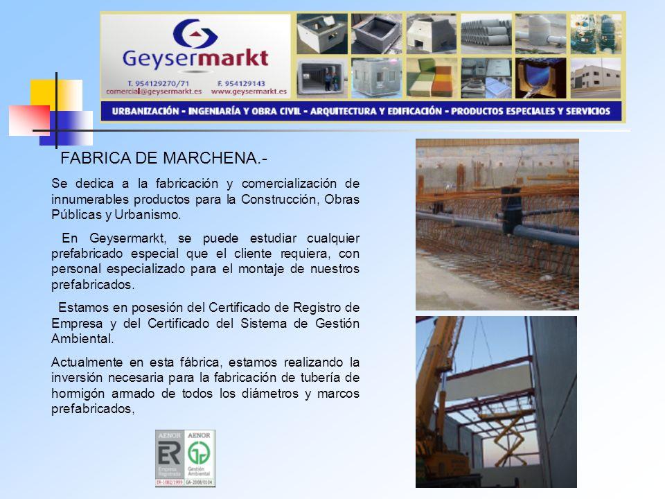 FABRICA DE MARCHENA.- Se dedica a la fabricación y comercialización de innumerables productos para la Construcción, Obras Públicas y Urbanismo. En Gey