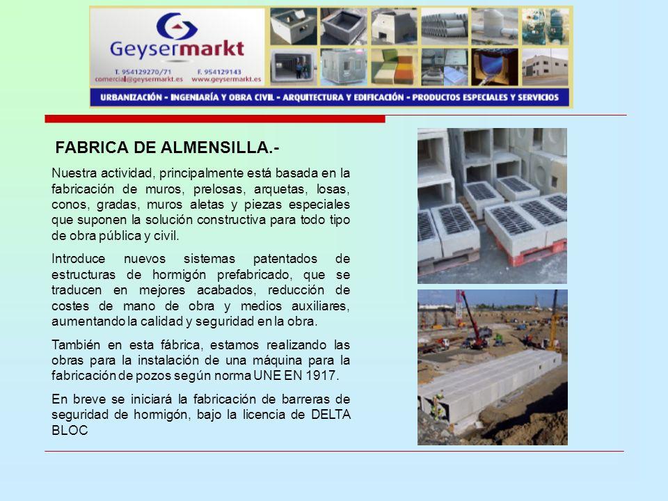 FABRICA DE ALMENSILLA.- Nuestra actividad, principalmente está basada en la fabricación de muros, prelosas, arquetas, losas, conos, gradas, muros alet
