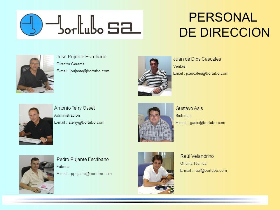 PERSONAL DE DIRECCION José Pujante Escribano Director Gerente E-mail: jpujante@bortubo.com Antonio Terry Osset Administración E-mail : aterry@bortubo.