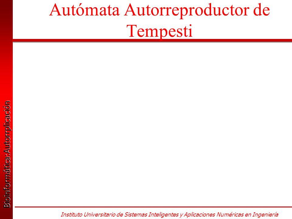 Bioinformática:Autorrplicación Bioinformática:Autorrplicación Instituto Universitario de Sistemas Inteligentes y Aplicaciones Numéricas en Ingeniería Autómata Autorreproductor de Tempesti