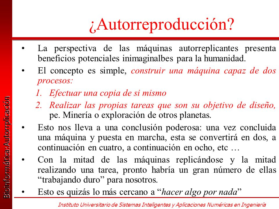 Bioinformática:Autorrplicación Bioinformática:Autorrplicación Instituto Universitario de Sistemas Inteligentes y Aplicaciones Numéricas en Ingeniería ¿Autorreproducción.