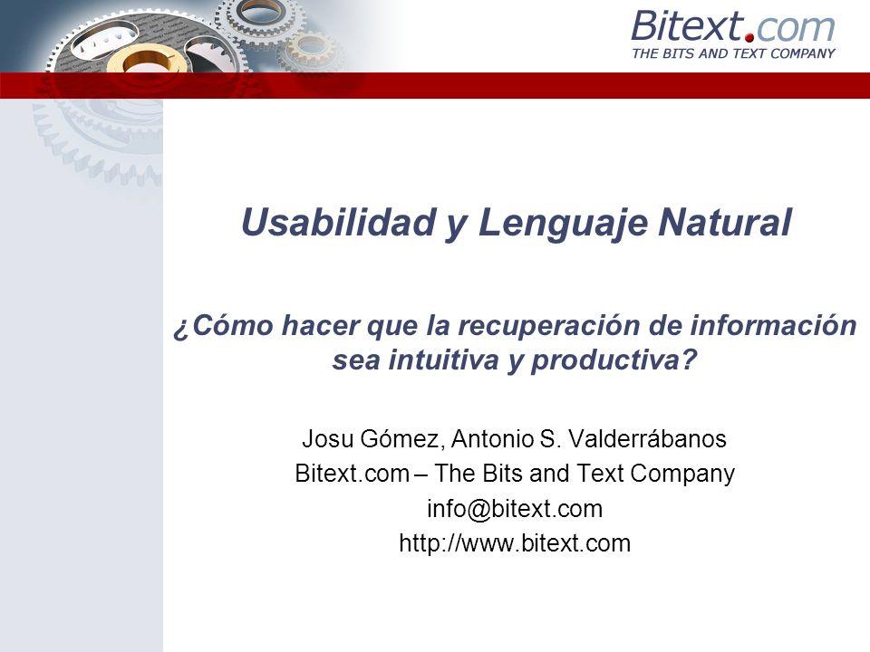 Usabilidad y Lenguaje Natural ¿Cómo hacer que la recuperación de información sea intuitiva y productiva? Josu Gómez, Antonio S. Valderrábanos Bitext.c