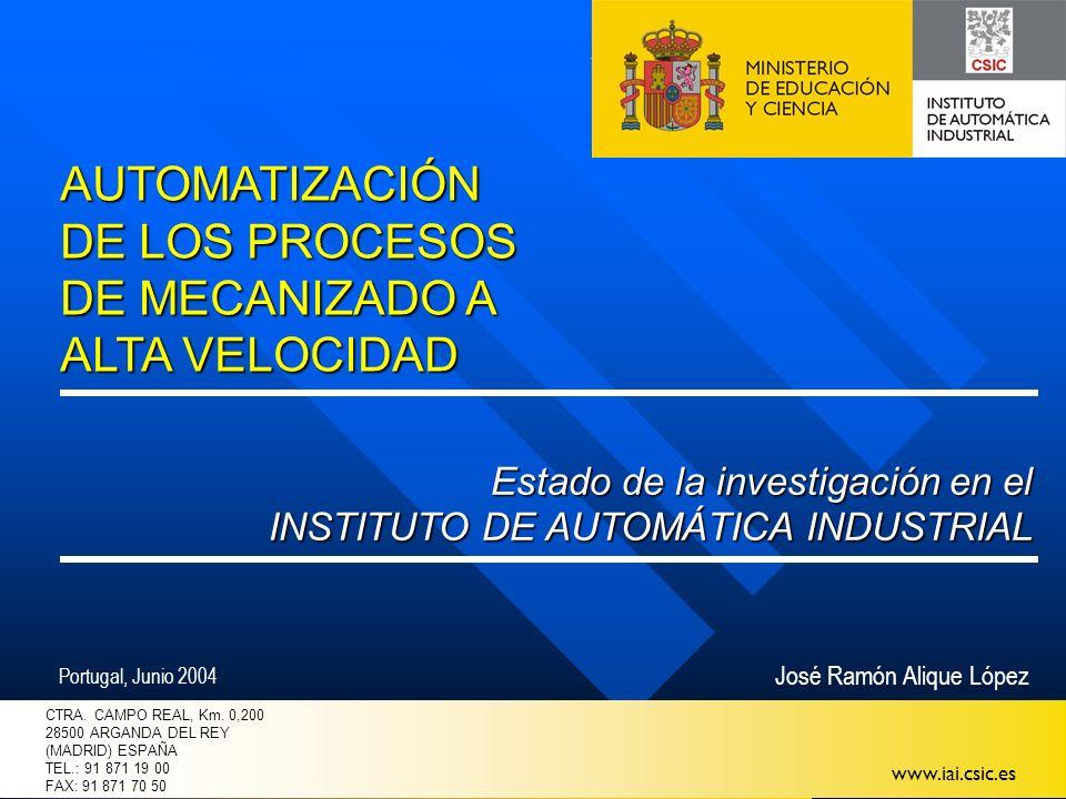 www.iai.csic.es Automatización de los procesos de mecanizado a alta velocidad: Estado de la investigación en el Instituto de Automática Industrial Portugal, Junio 2004 2 Procesos de fresado a alta velocidad: - - Incremento de la productividad (TAV) - - Reducción de fuerzas de corte.