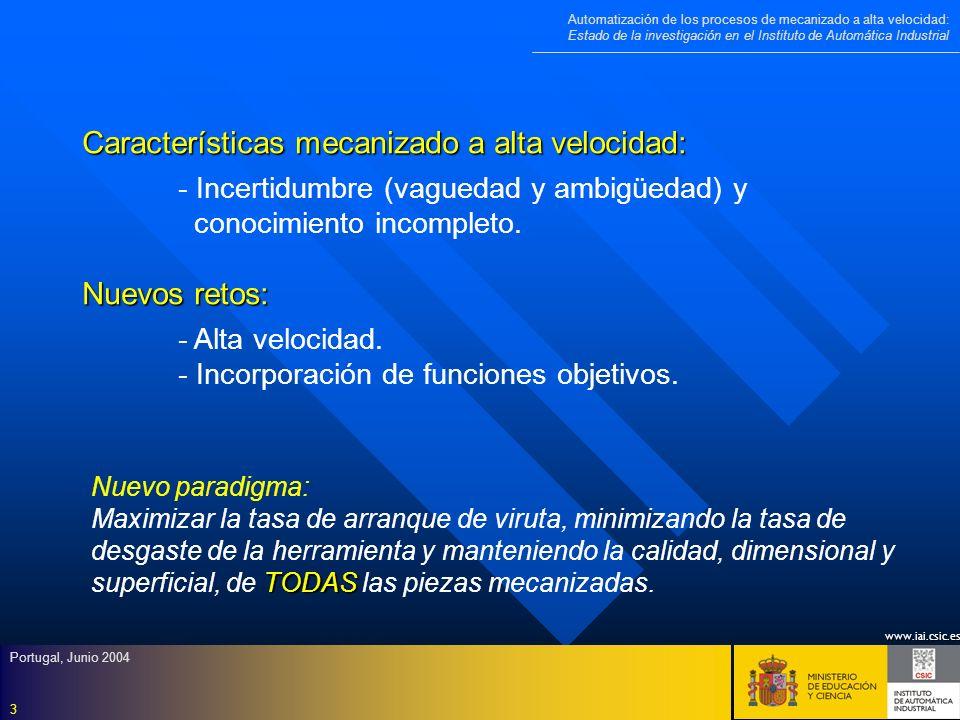 www.iai.csic.es Automatización de los procesos de mecanizado a alta velocidad: Estado de la investigación en el Instituto de Automática Industrial Portugal, Junio 2004 14 Modelos empíricos de rugosidad - - Modelos estadísticos, ecuaciones de regresión múltiple no lineal.