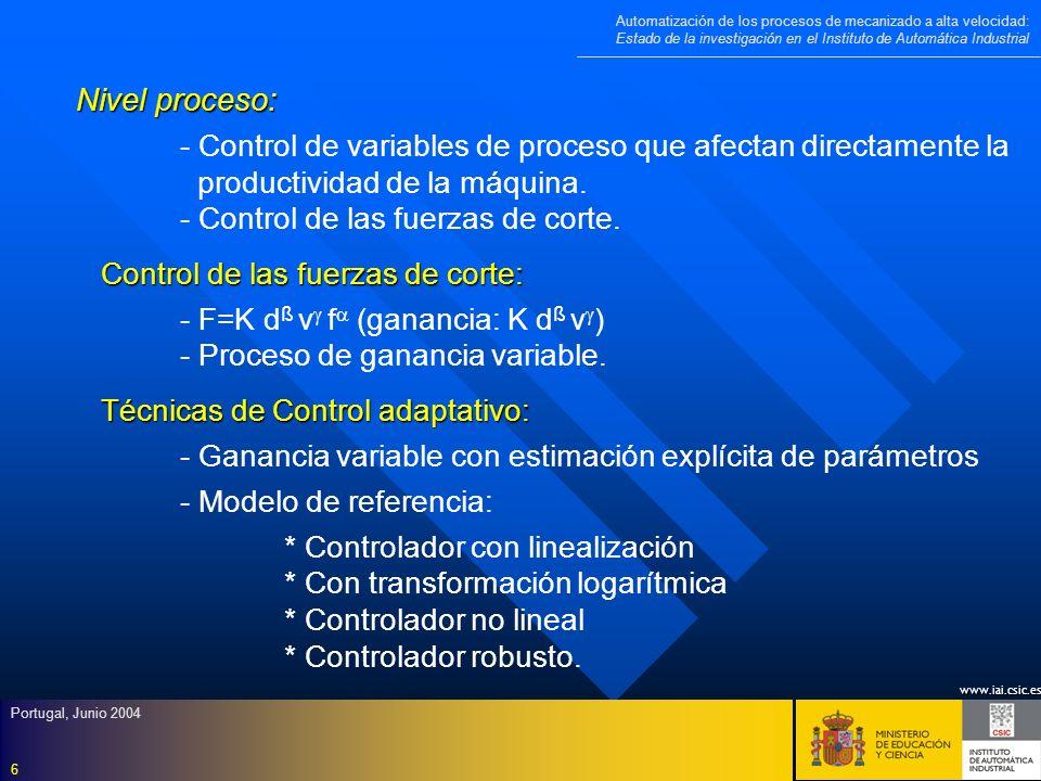 www.iai.csic.es Automatización de los procesos de mecanizado a alta velocidad: Estado de la investigación en el Instituto de Automática Industrial Portugal, Junio 2004 7 Control de fuerzas de corte basado en técnicas de Inteligencia Artificial: - - Control borroso autosintonizado.