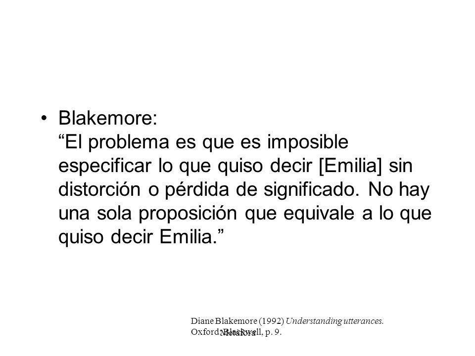 Metáfora Blakemore: El problema es que es imposible especificar lo que quiso decir [Emilia] sin distorción o pérdida de significado. No hay una sola p