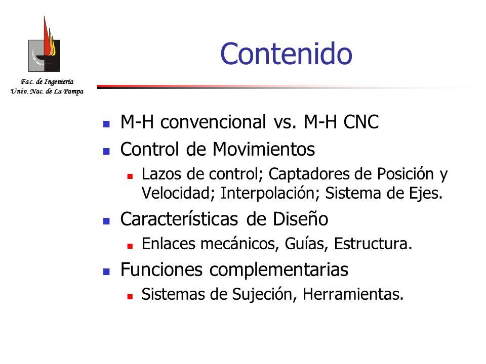 Fac. de Ingeniería Univ. Nac. de La Pampa Contenido M-H convencional vs. M-H CNC Control de Movimientos Lazos de control; Captadores de Posición y Vel
