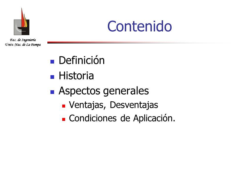 Fac. de Ingeniería Univ. Nac. de La Pampa Contenido Definición Historia Aspectos generales Ventajas, Desventajas Condiciones de Aplicación.