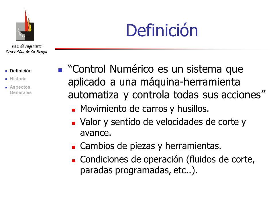 Fac. de Ingeniería Univ. Nac. de La Pampa Definición Control Numérico es un sistema que aplicado a una máquina-herramienta automatiza y controla todas