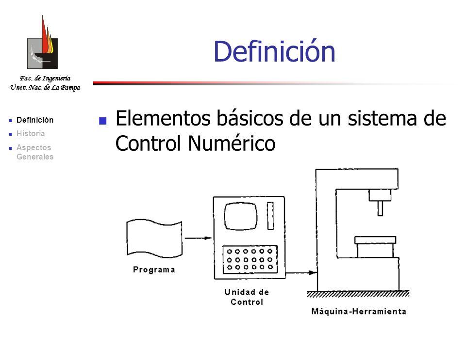 Fac. de Ingeniería Univ. Nac. de La Pampa Definición Elementos básicos de un sistema de Control Numérico Definición Historia Aspectos Generales