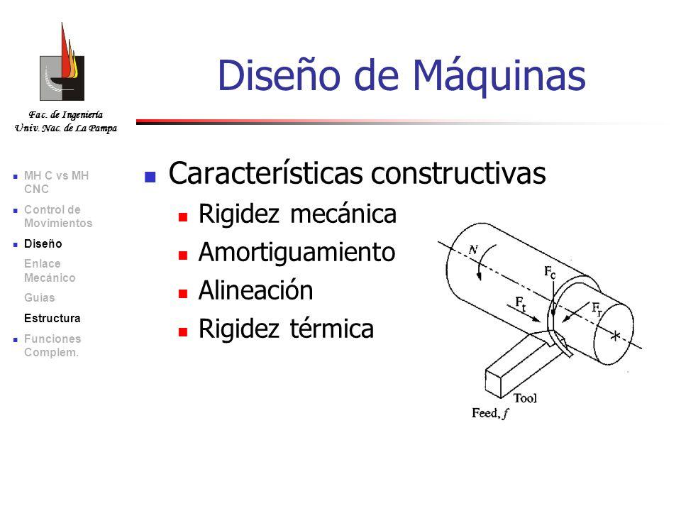 Fac. de Ingeniería Univ. Nac. de La Pampa Características constructivas Rigidez mecánica Amortiguamiento Alineación Rigidez térmica Diseño de Máquinas