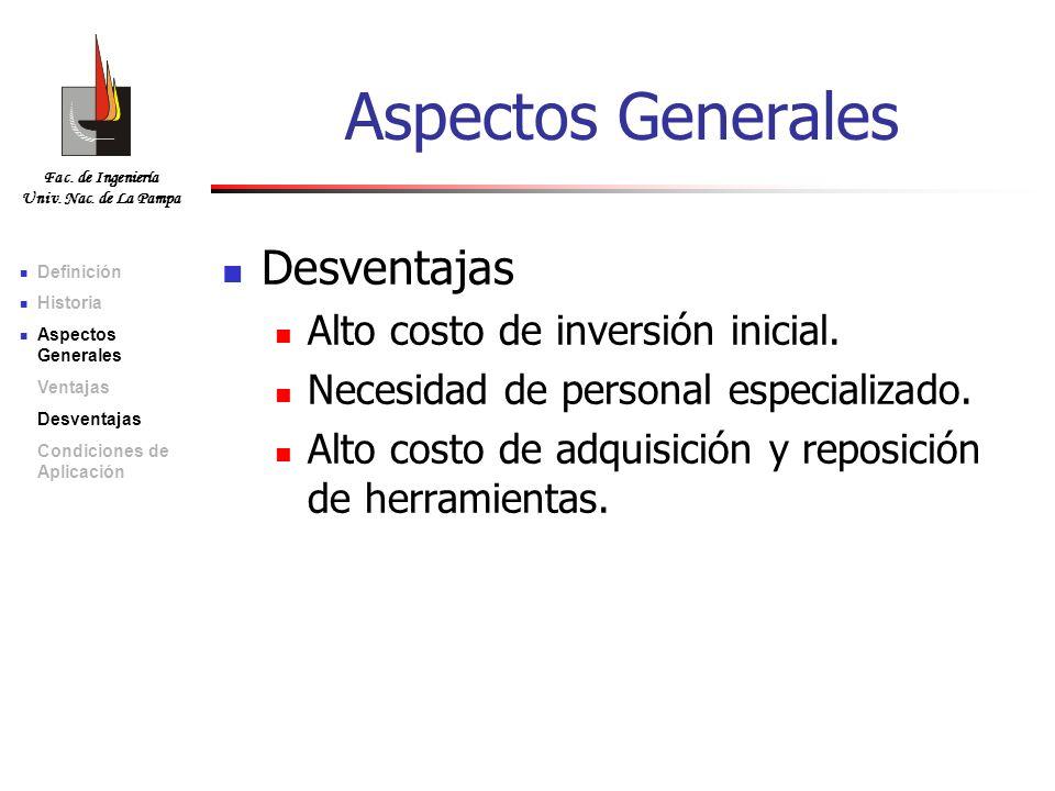 Fac. de Ingeniería Univ. Nac. de La Pampa Aspectos Generales Desventajas Alto costo de inversión inicial. Necesidad de personal especializado. Alto co