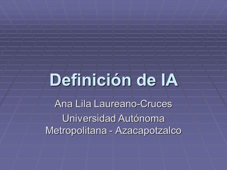 Definición de IA Ana Lila Laureano-Cruces Universidad Autónoma Metropolitana - Azacapotzalco