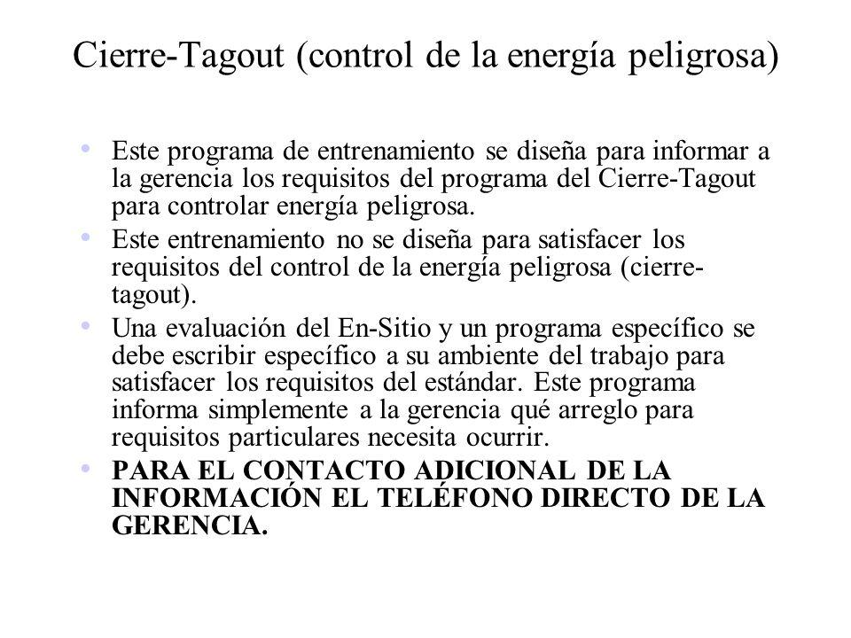 Cierre-Tagout (control de la energía peligrosa) Este programa de entrenamiento se diseña para informar a la gerencia los requisitos del programa del C