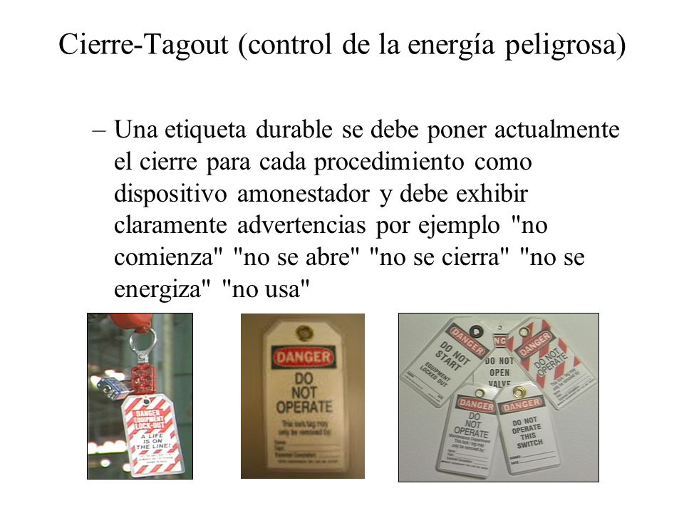 Cierre-Tagout (control de la energía peligrosa) –Una etiqueta durable se debe poner actualmente el cierre para cada procedimiento como dispositivo amo