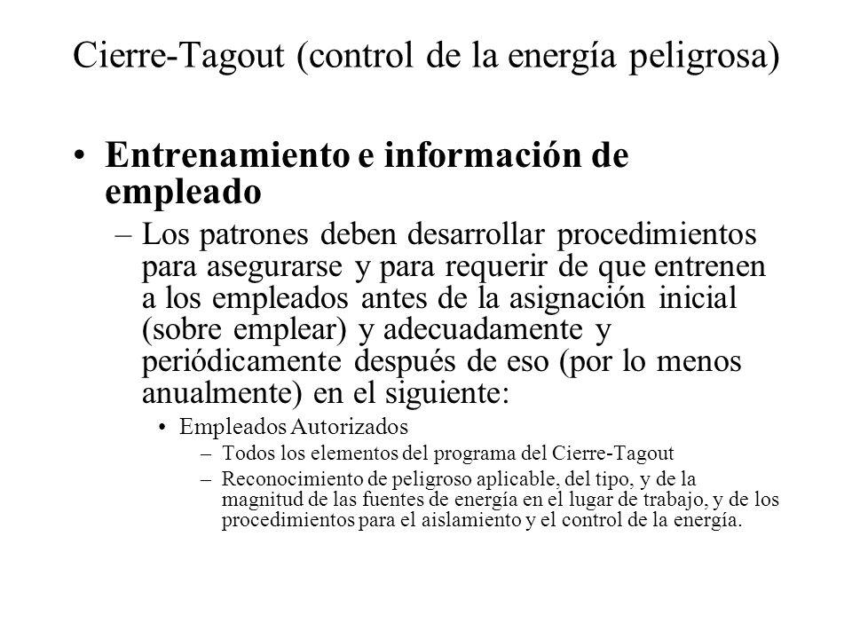 Cierre-Tagout (control de la energía peligrosa) Entrenamiento e información de empleado –Los patrones deben desarrollar procedimientos para asegurarse