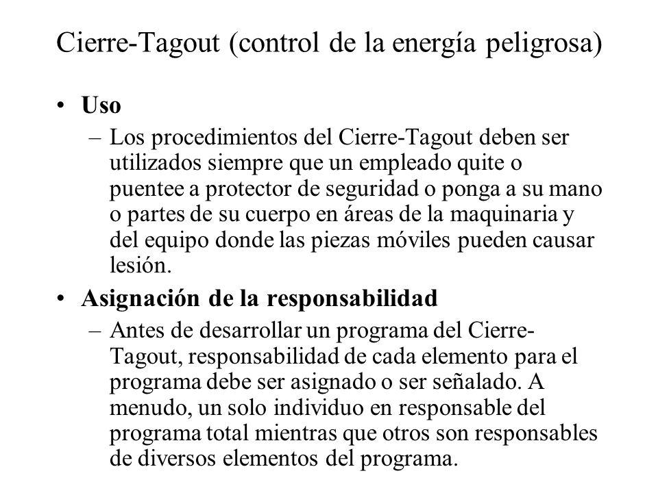 Cierre-Tagout (control de la energía peligrosa) Uso –Los procedimientos del Cierre-Tagout deben ser utilizados siempre que un empleado quite o puentee