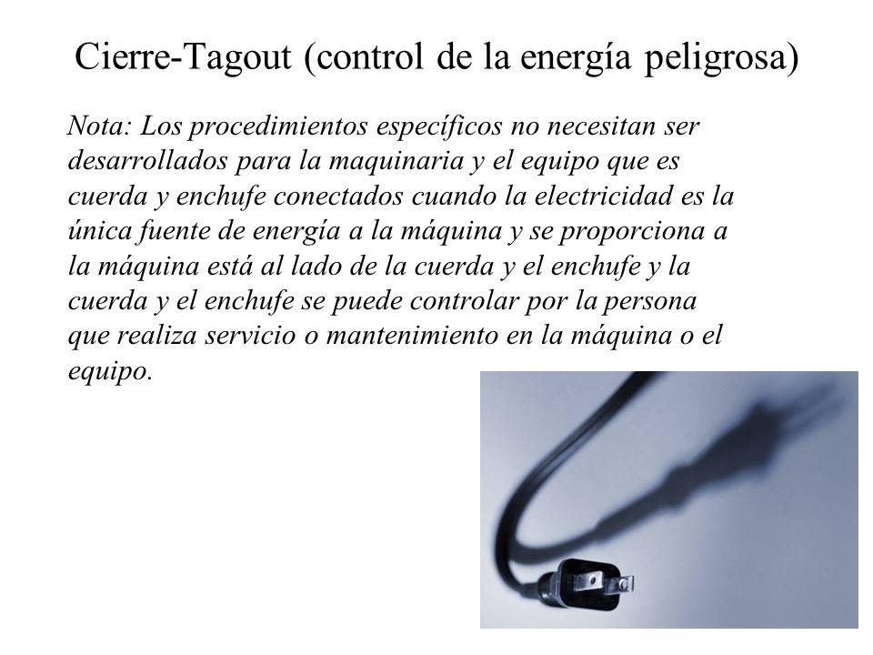 Cierre-Tagout (control de la energía peligrosa) Nota: Los procedimientos específicos no necesitan ser desarrollados para la maquinaria y el equipo que