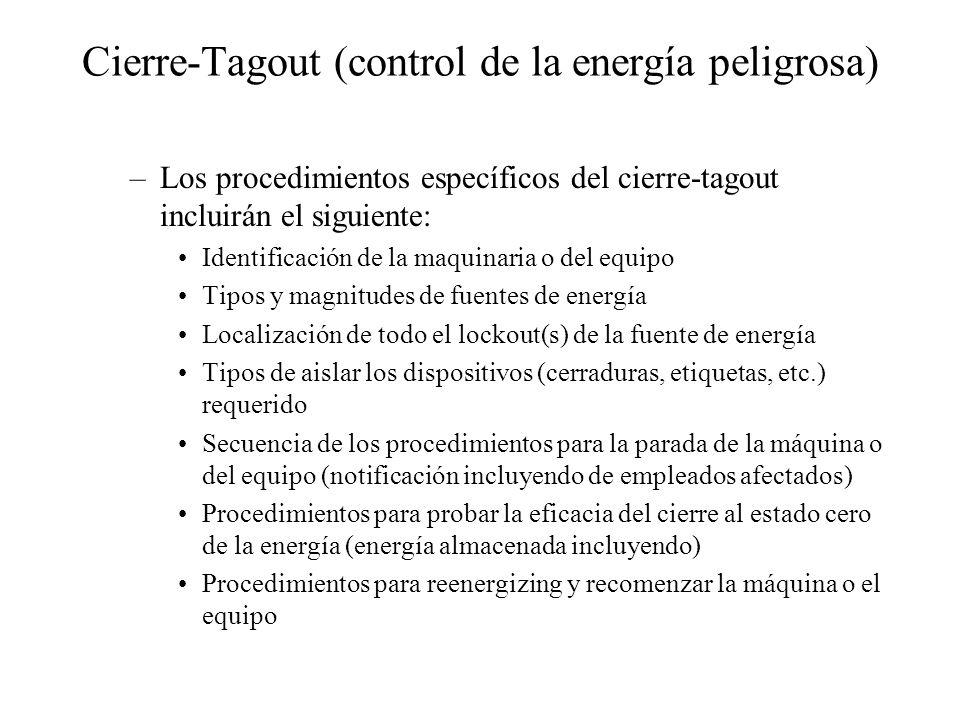 Cierre-Tagout (control de la energía peligrosa) –Los procedimientos específicos del cierre-tagout incluirán el siguiente: Identificación de la maquina