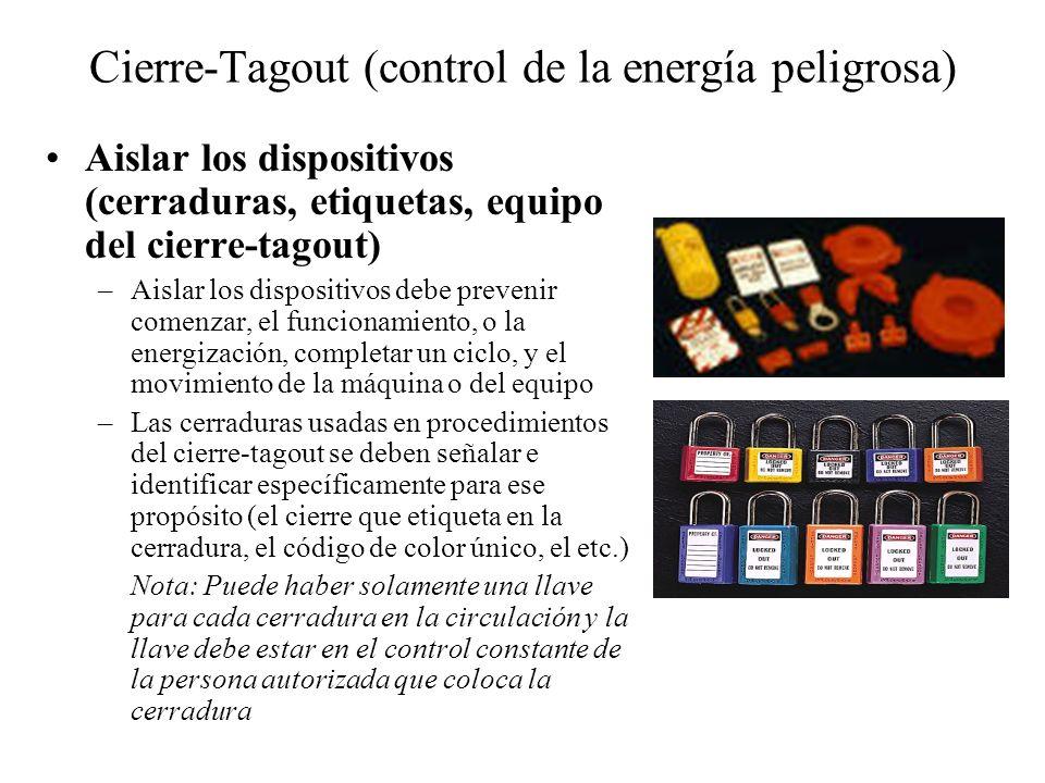Cierre-Tagout (control de la energía peligrosa) Aislar los dispositivos (cerraduras, etiquetas, equipo del cierre-tagout) –Aislar los dispositivos deb
