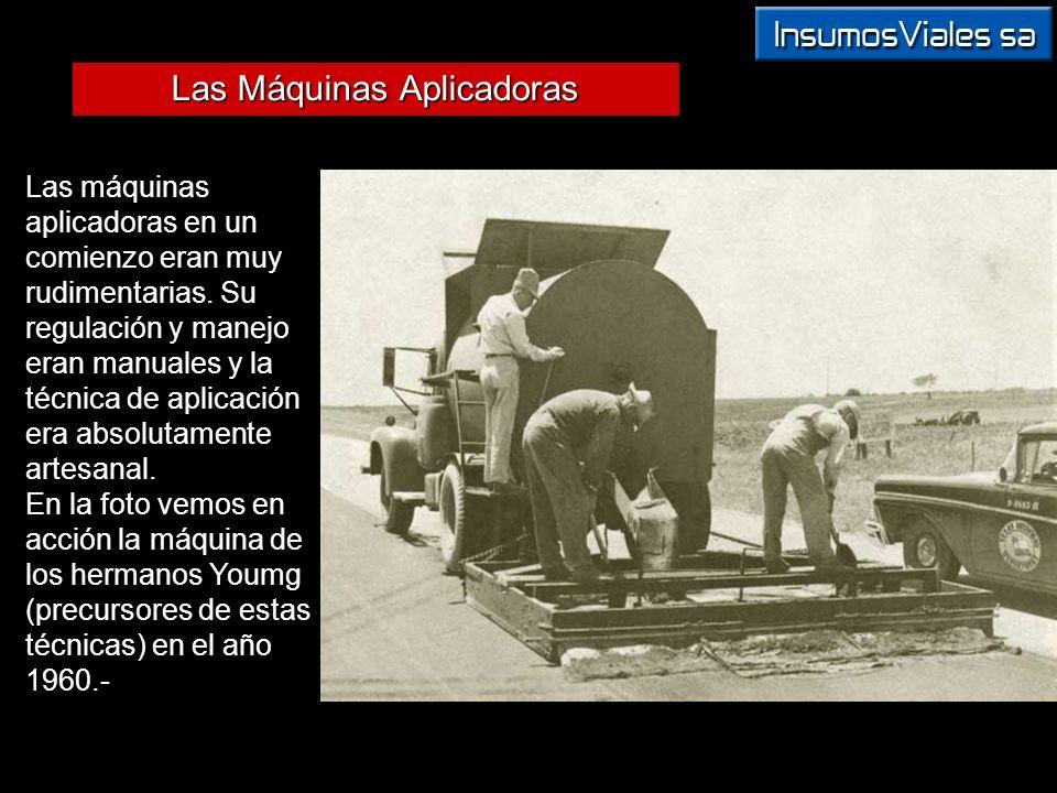 Las Máquinas Aplicadoras Las máquinas aplicadoras en un comienzo eran muy rudimentarias. Su regulación y manejo eran manuales y la técnica de aplicaci