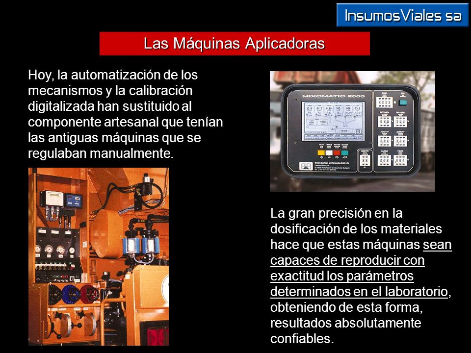 Las Máquinas Aplicadoras Hoy, la automatización de los mecanismos y la calibración digitalizada han sustituido al componente artesanal que tenían las