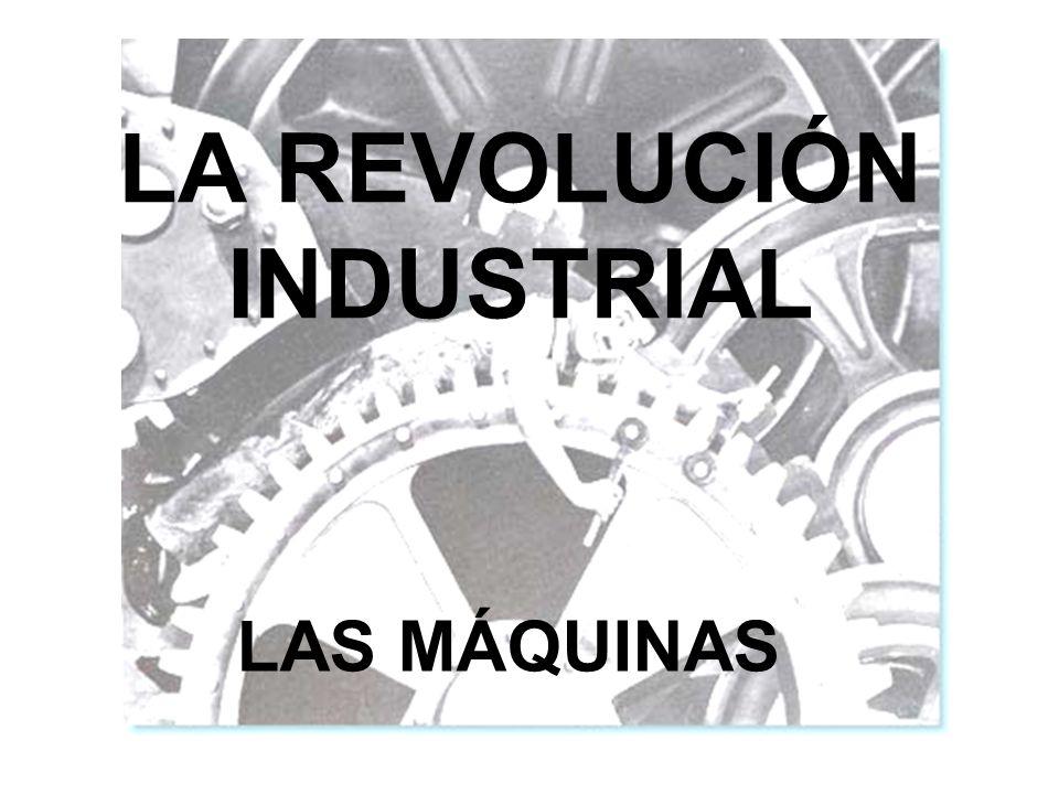 LA REVOLUCIÓN INDUSTRIAL LAS MÁQUINAS
