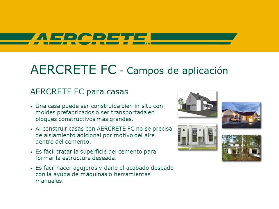 AERCRETE FC - Campos de aplicación AERCRETE FC para casas Una casa puede ser construida bien in situ con moldes prefabricados o ser transportada en bloques constructivos más grandes.