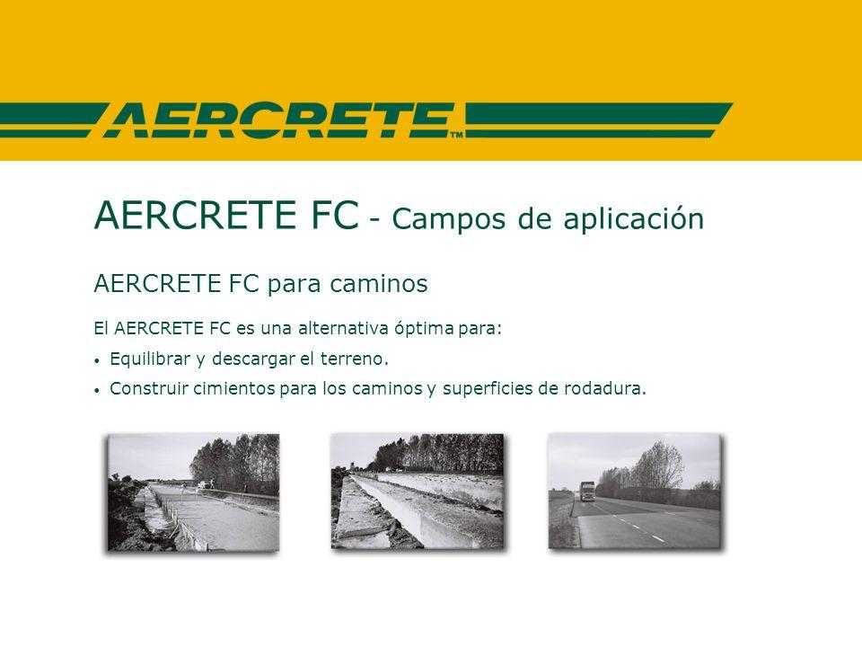 AERCRETE FC - Campos de aplicación AERCRETE FC para caminos El AERCRETE FC es una alternativa óptima para: Equilibrar y descargar el terreno.