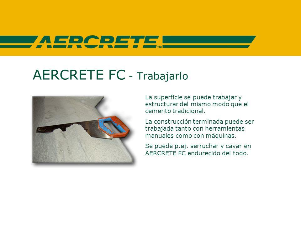 AERCRETE FC - Trabajarlo La superficie se puede trabajar y estructurar del mismo modo que el cemento tradicional.
