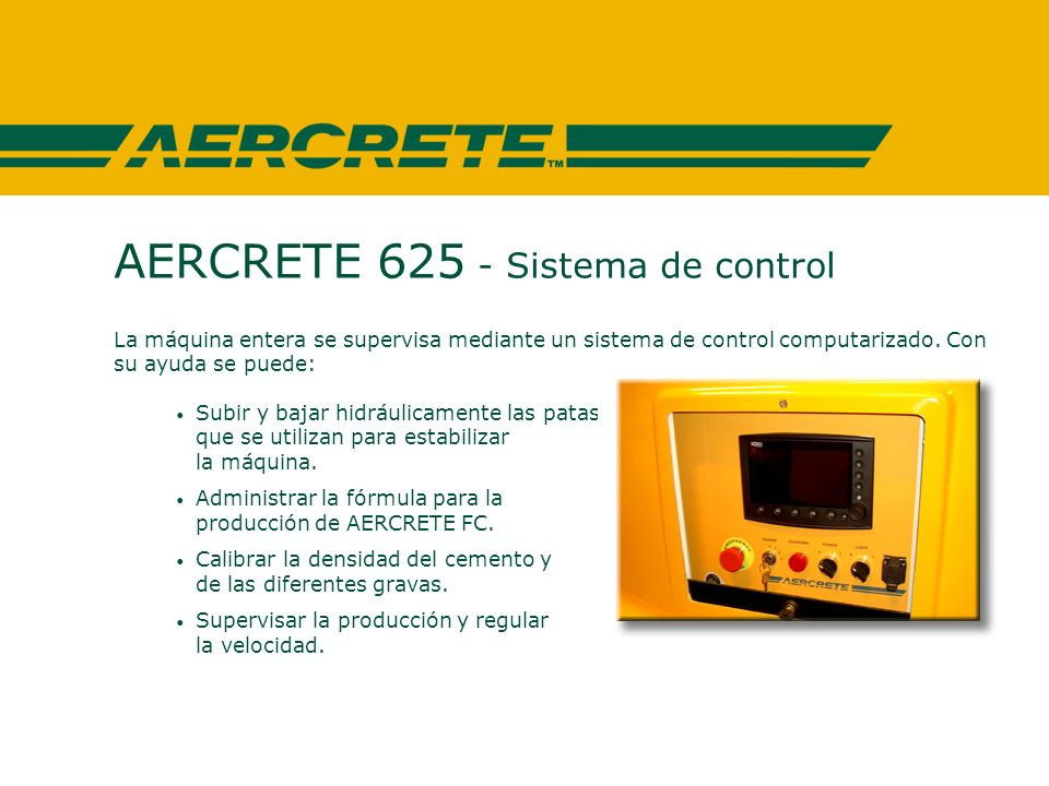 AERCRETE 625 - Sistema de control La máquina entera se supervisa mediante un sistema de control computarizado.
