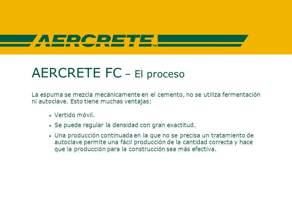 AERCRETE FC – El proceso La espuma se mezcla mecánicamente en el cemento, no se utiliza fermentación ni autoclave.