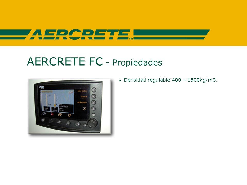 AERCRETE FC - Propiedades Densidad regulable 400 – 1800kg/m3. Gran capacidad de carga.