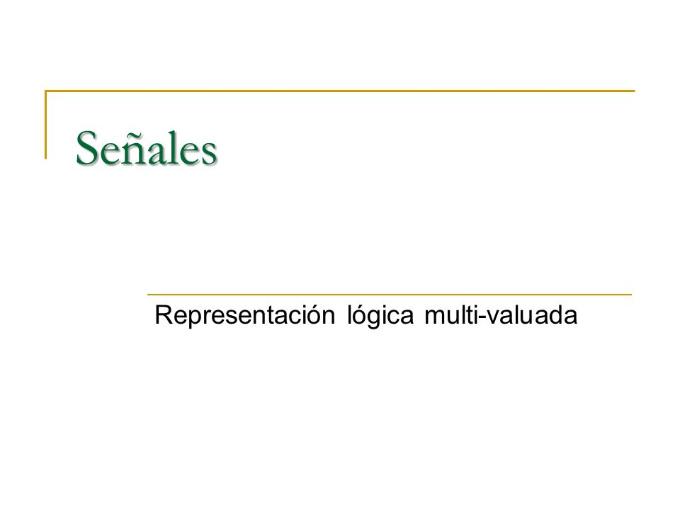 Señales Representación lógica multi-valuada