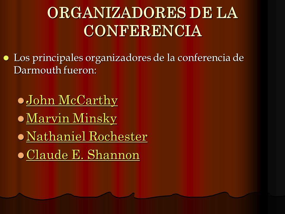 Los principales organizadores de la conferencia de Darmouth fueron: Los principales organizadores de la conferencia de Darmouth fueron: John McCarthy