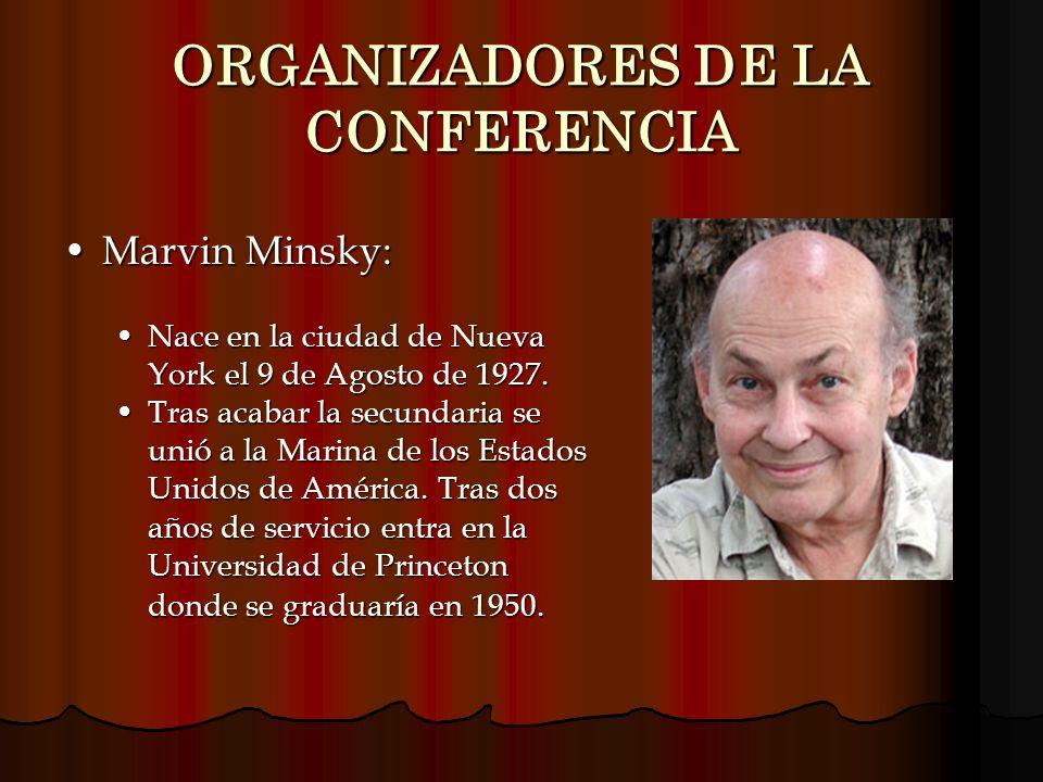 ORGANIZADORES DE LA CONFERENCIA Marvin Minsky:Marvin Minsky: Nace en la ciudad de Nueva York el 9 de Agosto de 1927.Nace en la ciudad de Nueva York el