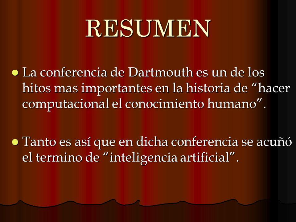 RESUMEN La conferencia de Dartmouth es un de los hitos mas importantes en la historia de hacer computacional el conocimiento humano. La conferencia de