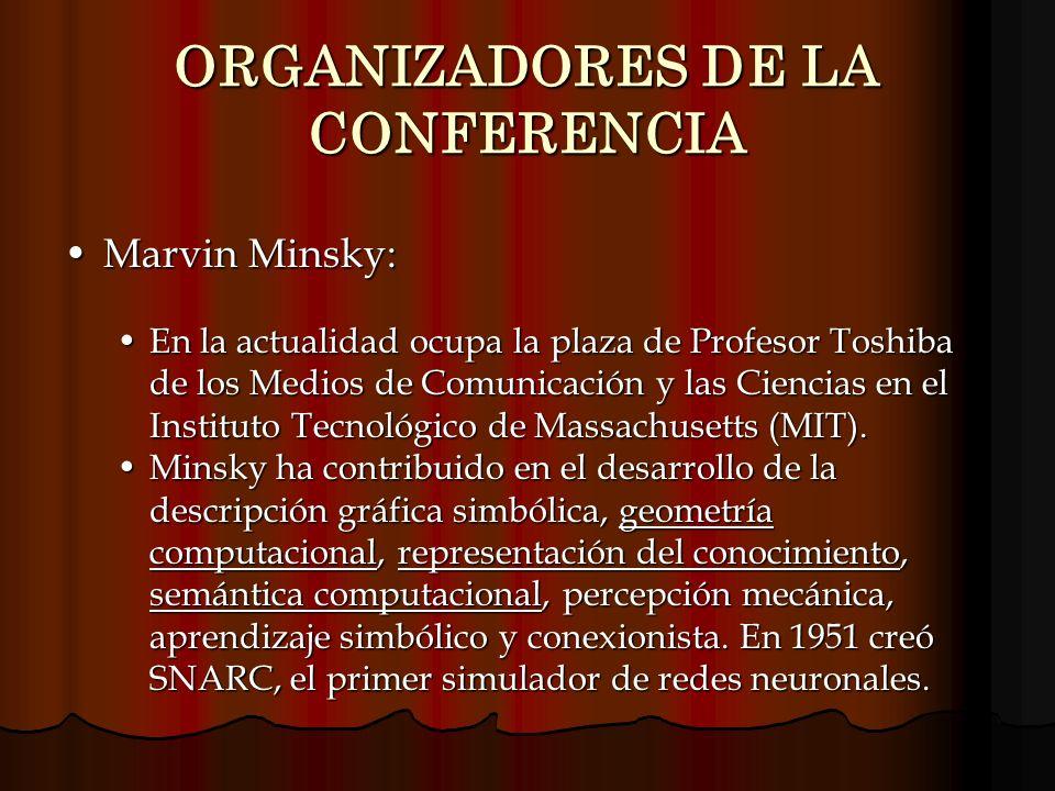 ORGANIZADORES DE LA CONFERENCIA Marvin Minsky:Marvin Minsky: En la actualidad ocupa la plaza de Profesor Toshiba de los Medios de Comunicación y las C