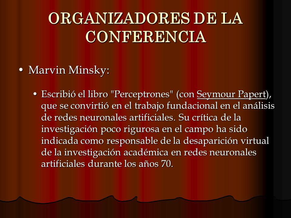 ORGANIZADORES DE LA CONFERENCIA Marvin Minsky:Marvin Minsky: Escribió el libro