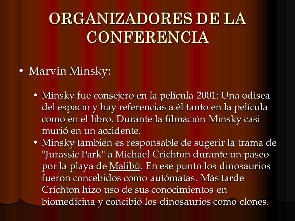 ORGANIZADORES DE LA CONFERENCIA Marvin Minsky:Marvin Minsky: Minsky fue consejero en la película 2001: Una odisea del espacio y hay referencias a él t