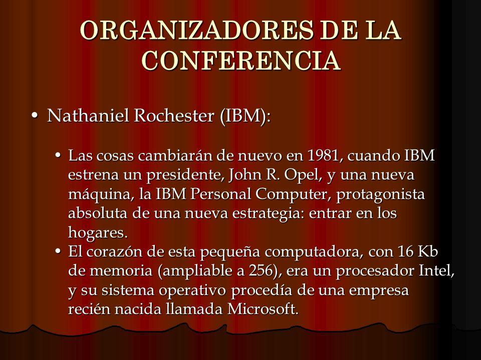 ORGANIZADORES DE LA CONFERENCIA Nathaniel Rochester (IBM):Nathaniel Rochester (IBM): Las cosas cambiarán de nuevo en 1981, cuando IBM estrena un presi