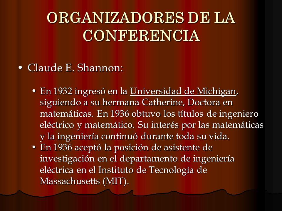 ORGANIZADORES DE LA CONFERENCIA Claude E. Shannon:Claude E. Shannon: En 1932 ingresó en la Universidad de Michigan, siguiendo a su hermana Catherine,
