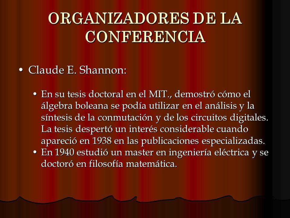 ORGANIZADORES DE LA CONFERENCIA Claude E. Shannon:Claude E. Shannon: En su tesis doctoral en el MIT., demostró cómo el álgebra boleana se podía utiliz