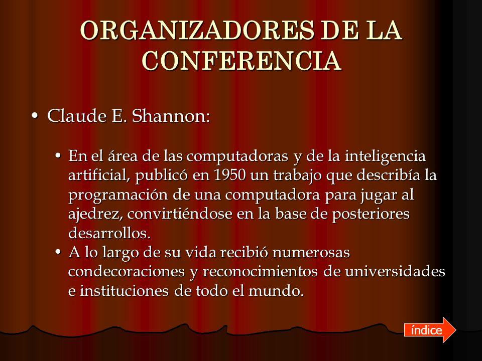 ORGANIZADORES DE LA CONFERENCIA Claude E. Shannon:Claude E. Shannon: En el área de las computadoras y de la inteligencia artificial, publicó en 1950 u