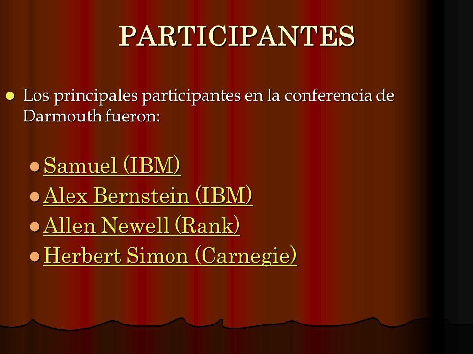Los principales participantes en la conferencia de Darmouth fueron: Los principales participantes en la conferencia de Darmouth fueron: Samuel (IBM) S