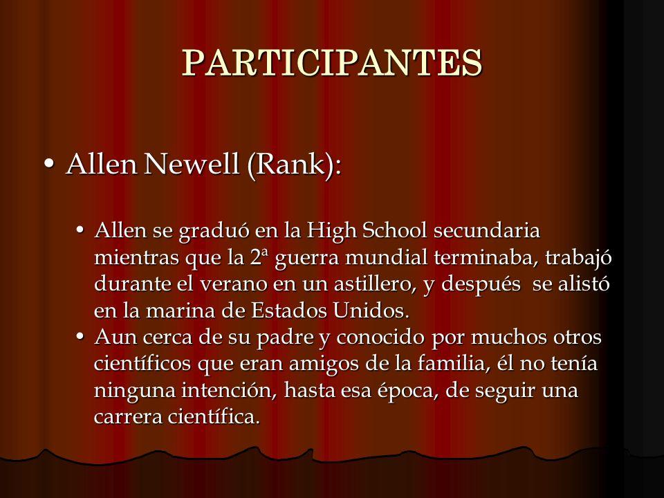 PARTICIPANTES Allen Newell (Rank):Allen Newell (Rank): Allen se graduó en la High School secundaria mientras que la 2ª guerra mundial terminaba, traba
