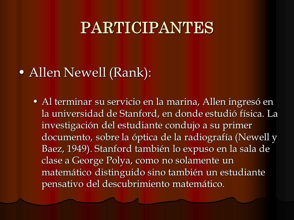 PARTICIPANTES Allen Newell (Rank):Allen Newell (Rank): Al terminar su servicio en la marina, Allen ingresó en la universidad de Stanford, en donde est