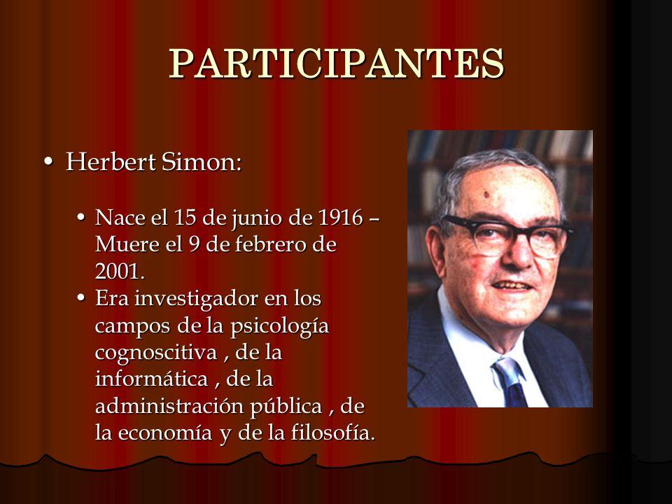 PARTICIPANTES Herbert Simon:Herbert Simon: Nace el 15 de junio de 1916 – Muere el 9 de febrero de 2001.Nace el 15 de junio de 1916 – Muere el 9 de feb