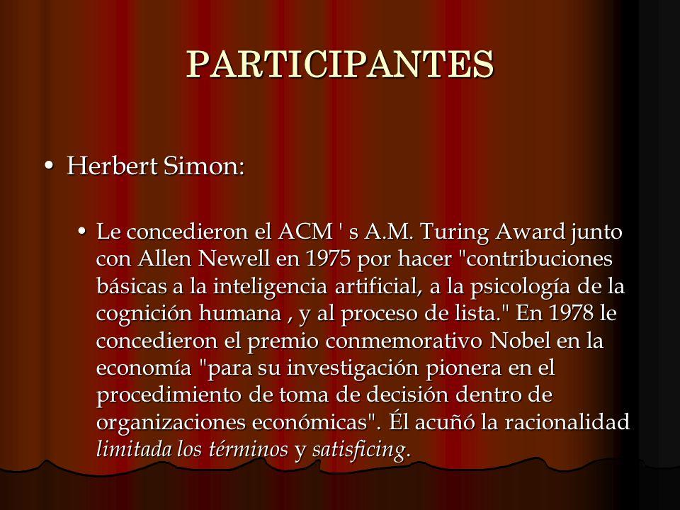 PARTICIPANTES Herbert Simon:Herbert Simon: Le concedieron el ACM ' s A.M. Turing Award junto con Allen Newell en 1975 por hacer