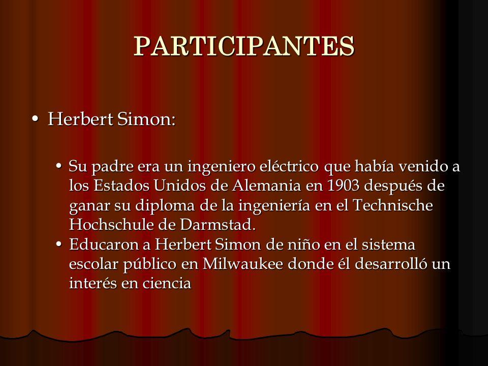 PARTICIPANTES Herbert Simon:Herbert Simon: Su padre era un ingeniero eléctrico que había venido a los Estados Unidos de Alemania en 1903 después de ga
